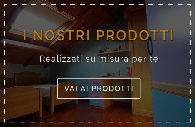 I nostri prodotti, realizzati su misura per te
